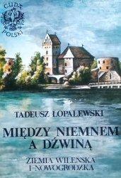 Tadeusz Łopalewski • Między Niemnem A Dźwiną. Ziemia Wileńska I Nowogródzka