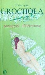 Katarzyna Grochola • Przegryźć dżdżownicę