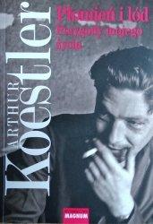 Arthur Koestler • Płomień i lód. Przygody mojego życia
