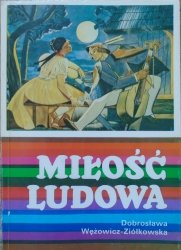 Dobrosława Wężowicz-Ziółkowska • Miłość ludowa. Wzory miłości wieśniaczej w polskiej pieśni ludowej XVIII-XX wieku