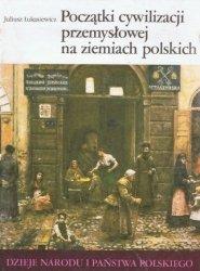 Juliusz Łukasiewicz • Początki cywilizacji przemysłowej na ziemiach polskich  [III-50]