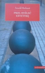 Arnold Berleant • Prze-myśleć estetykę