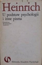 Władysław Heinrich • U podstaw psychologii i inne pisma