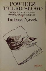 Tadeusz Nyczek • Powiedz tylko słowo. Szkice literackie wokół 'Pokolenia 68'