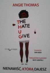Angie Thomas • The Hate U Give. Nienawiść, którą dajesz
