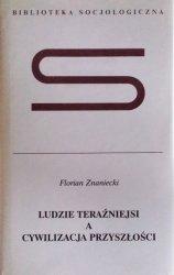 Florian Znaniecki • Ludzie teraźniejsi a cywilizacja przyszłości
