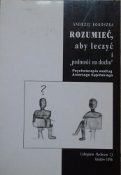 Andrzej Kokoszka • Rozumieć, aby leczyć i podnosić na duchu. Psychoterapia według Antoniego Kępińskiego