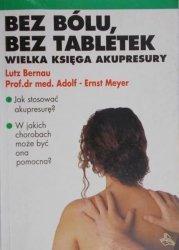 Lutz Bernau, Adolf-Ernst Meyer • Bez bólu, bez tabletek. Wielka księga akupresury