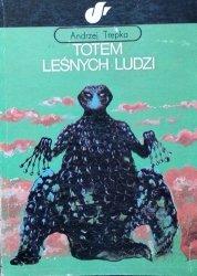 Andrzej Trepka • Totem leśnych ludzi