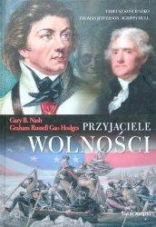 Gary B. Nash, Graham Russel Gao Hodges • Przyjaciele Wolności. Tadeusz Kościuszko, Thomas Jefferson, Agrippa Hull