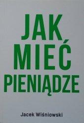 Jacek Wiśniowski • Jak mieć pieniądze