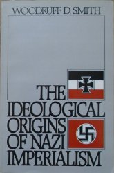 Woodruff D. Smith • The Ideological Origins of Nazi Imperialism
