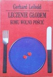 Gerhard Leibold • Leczenie głodem. Komu wolno pościć