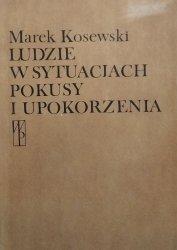 Marek Kosewski • Ludzie w sytuacjach pokusy i upokorzenia
