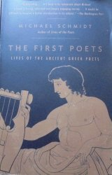 Michael Schmidt • The First Poets. Lives of the Ancient Greek Poets