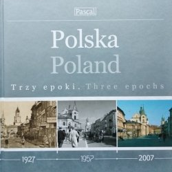 Polska. Trzy epoki. 1927-1957-2007