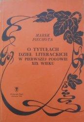 Marek Piechota • O tytułach dzieł literackich w pierwszej połowie XIX wieku