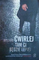 Ryszard Ćwirlej • Tam ci będzie lepiej