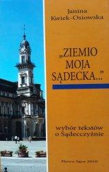Janina Kwiek-Osiowska • Ziemio moja Sądecka. Wybór tekstów o Sądecczyźnie