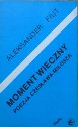 Aleksander Fiut • Moment wieczny. O poezji Czesława Miłosza