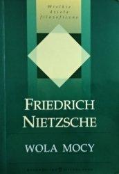 Fryderyk Nietzsche • Wola mocy