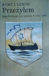 Kurt L. Lewin • Przeżyłem. Saga Świętego Jura spisana w roku 1946 przez syna rabina Lwowa