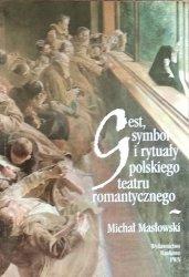Michał Masłowski • Gest, symbol i rytuały polskiego teatru romantycznego