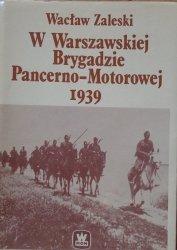 Wacław Zaleski • W Warszawskiej Brygadzie Pancerno-Motorowej 1939. Z dziejów 1. Pułku Strzelców Koronnych