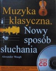 Alexander Waugh • Muzyka klasyczna. Nowy sposób słuchania