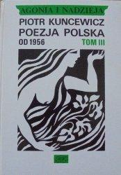 Piotr Kuncewicz • Agonia i nadzieja tom 3. Poezja polska od 1956
