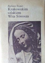 Barbara Szyper • Krakowskim szlakiem Wita Stwosza