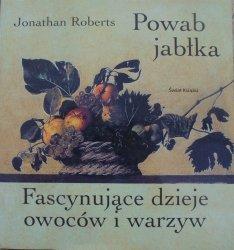 Jonathan Roberts • Powab jabłka. Fascynujące dzieje owoców i warzyw