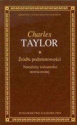 Charles Taylor • Źródła podmiotowości. Narodziny tożsamości nowoczesnej