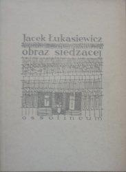 Jacek Łukasiewicz • Obraz siedzącej [dedykacja autora] [Jan Chwałczyk]