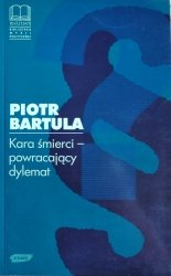 Piotr Bartula • Kara śmierci powracający dylemat
