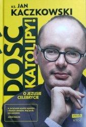 Jan Kaczkowski • Dość katolipy! O Jezusie celebrycie
