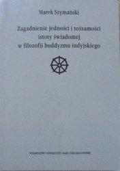 Marek Szymański • Zagadnienie jedności i tożsamości istoty świadomej w filozofii buddyzmu indyjskiego