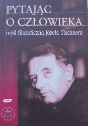 red. Władysław Zuziak • Pytając o człowieka. Myśl filozoficzna Józefa Tischnera