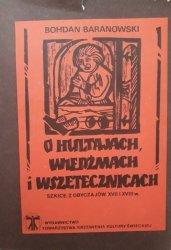 Bohdan Baranowski • O hultajach, wiedźmach i wszetecznicach. Szkice z obyczajów XVII i XVIII wieku