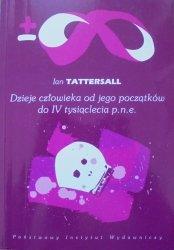Ian Tattersall • Dzieje człowieka od jego początków do IV tysiąclecia p.n.e.