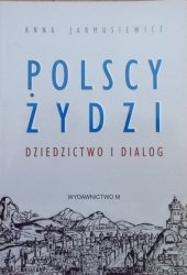 Anna Jarmusiewicz • Polscy Żydzi. Dziedzictwo i dialog