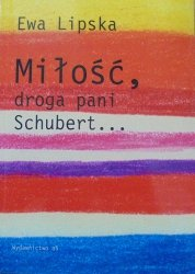 Ewa Lipska • Miłość, droga Pani Schubert...
