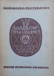 Kazimiera Treterowa • Kraków jego miasto. Życie i praca Bogdana Tretera