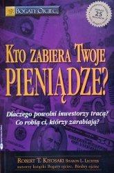 Robert Toru Kiyosaki • Kto zabiera Twoje pieniądze?