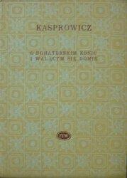 Jan Kasprowicz • O bohaterskim koniu i walącym się domie [Biblioteka Poetów]