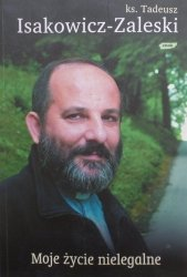 Tadeusz Isakowicz Zaleski • Moje życie nielegalne