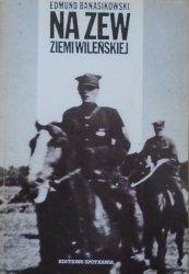Edmund Banasikowski • Na zew Ziemi Wileńskiej