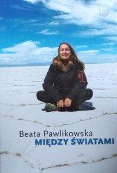 Beata Pawlikowska • Między światami