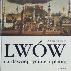 Olgierd Czerner • Lwów na dawnej rycinie i planie
