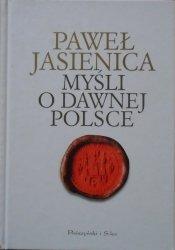 Paweł Jasienica • Myśli o dawnej Polsce